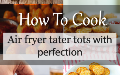 How to cook Air Fryer Tater Tots with perfection